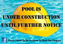 Pool is Under Construction Until Further Notice - Please Follow Us on Facebook To Track Our Progress